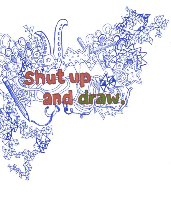 Shut up and draw